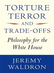 Torture, Terror, and Trade-Offs Philosophy for the White House,0199652023,9780199652020
