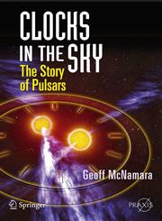 Clocks in the Sky The Story of Pulsars,0387765603,9780387765600