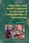 Migration and Social Upheaval as the Face of Globalization in Central Asia,9004226818,9789004226814