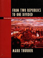 From Two Republics to One Divided Contradictions of Postcolonial Nationmaking in Andean Peru,0822318121,9780822318125