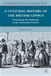 A Cultural History of the British Census Envisioning the Multitude in the Nineteenth Century,0230119379,9780230119376