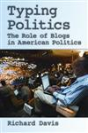 Typing Politics The Role of Blogs in American Politics,0195373766,9780195373769