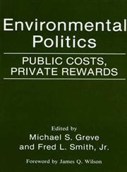 Environmental Politics Public Costs, Private Rewards,0275942384,9780275942380