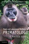 Field and Laboratory Methods in Primatology A Practical Guide 2nd Edition,052114213X,9780521142137