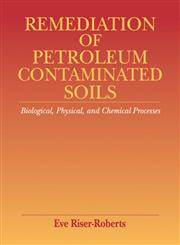 Remediation of Petroleum Contaminated Soils Biological, Physical, and Chemical Processes,0873718585,9780873718585
