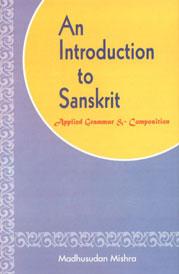 An Introduction to Sanskrit Sanskrit Grammar and Composition,817110083X,9788171100835