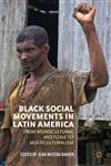 Black Social Movements In Latin America From Monocultural Mestizaje To Multiculturalism,0230393608,9780230393608