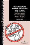 Heterosexual Women Changing the Family Refusing to Be a Wife!,0748402845,9780748402847