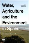 Water, Agriculture and the Environment in Spain Can We Square the Circle?,0415631521,9780415631525