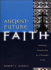 Ancient-Future Faith Rethinking Evangelicalism for a Postmodern World,080106029X,9780801060298