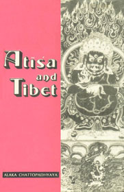 Atisa and Tibet Life and Works of Dipamkara Srijnana (Alias Atisa) in Relation to the History and Religion of Tibet, with Tibetan Sources Translated Under the Guidance of Lama Chimpa,8120809289,9788120809284