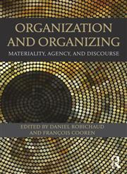 Organization and Organizing Materiality, Agency and Discourse,0415529301,9780415529303