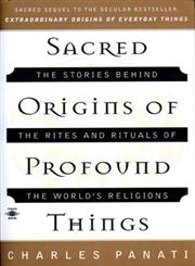 Sacred Origins of Profound Things The Stories Behind the Rites and Rituals of the World's Religions,0140195335,9780140195330