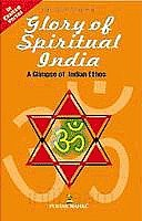 Glory of Spiritual India : A Glimpse of Indian Ethos 1st Edition,8122304397,9788122304398
