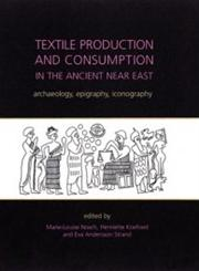 Textile Production and Consumption in the Ancient Near East Archaeology, Epigraphy, Iconography Vol. 12,1842174894,9781842174890