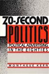 30-Second Politics Political Advertising in the Eighties,0275931951,9780275931957