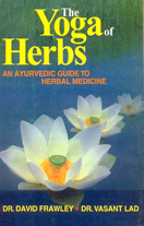 The Yoga of Herbs An Ayurvedic Guide to Herbal Medicine 5th Reprint,8120820347,9788120820340