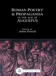 Roman Poetry and Propaganda in the Age of Augustus,1853995525,9781853995521