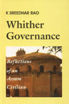 Whither Governance Reflections of an Assam Civilian 1st Edition,8188287008,9788188287000