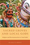 Sacred Groves and Local Gods Religion and Environmentalism in South India,0199895481,9780199895489