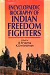 Encyclopaedic Biography of Indian Freedom Fighters 6 Vols. 1st Edition,8171697968,9788171697960