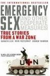 Emergency Sex (And Other Desperate Measures) True Stories from a War Zone,0091908868,9780091908867