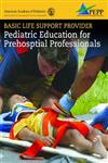 Basic Life Support Provider Pediatric Education for Prehospital Professionals,0763755877,9780763755874