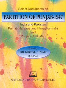 Select Documents on Partition of Punjab, 1947 India and Pakistan : Punjab, Haryana and Himachal-India and Punjab-Pakistan Revised & Enlarged Edition,8171164455,9788171164455