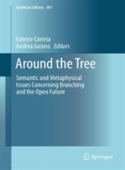 Around the Tree Semantic and Metaphysical Issues Concerning Branching and the Open Future,9400751672,9789400751675