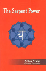 The Serpent Power Being the Sat-Cakra-Nirupana and Paduka-Pancaka : Two Works on Laya-Yoga, Translated from the Sanskrit, with Introduction and Commentary 1st Edition,8188808148,9788188808144