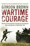 Wartime Courage Stories of Extraordinary Courage by Exceptional Men and Women in World War Two,0747597413,9780747597414