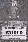 Cognition, Man and the World Perspectives in Jaina Philosophy,8187644591,9788187644590