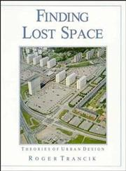 Finding Lost Space: Theories of Urban Design,0471289566,9780471289562