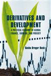 Derivatives and Development A Political Economy of Global Finance, Farming, and Poverty,0230338925,9780230338920