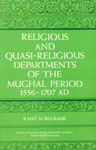 Religious and Quasi-Religious Departments of the Mughal Period (1556-1707) 1st Published,8121504414,9788121504416