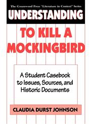 Understanding to Kill a Mockingbird A Student Casebook to Issues, Sources, and Historic Documents,0313291934,9780313291937