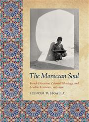 The Moroccan Soul French Education, Colonial Ethnology, and Muslim Resistance, 1912-1956,0803217781,9780803217782