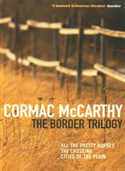 The Border Trilogy All the Pretty Horses the Crossing Cities of the Plain,0330334611,9780330334617
