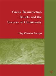 Greek Resurrection Beliefs and the Success of Christianity,0230617298,9780230617292