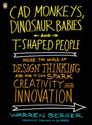 CAD Monkeys, Dinosaur Babies, and T-Shaped People  Inside the World of Design Thinking and How It Can Spark Creativity and Innovation,0143118021,9780143118022
