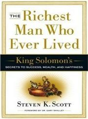 The Richest Man Who Ever Lived King Solomon's Secrets to Success, Wealth, and Happiness,0385516665,9780385516662