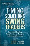 Timing Solutions for Swing Traders A Novel Approach to Successful Trading Using Technical Analysis and Financial Astrology,1118339177,9781118339176