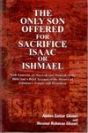 The Only Son Offered for Sacrifice Isaac or Ishmael [With Zamzam, Al-Marwah and Makkah in the Bible and a Brief Account of the History of Solomon's Temple and Jerusalem],8121210291,9788121210294