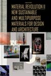 Material Revolution 2 New Sustainable and Multi-Purpose Materials for Design and Architecture,303821003X,9783038210030