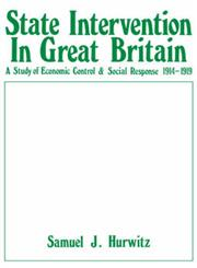 State Intervention in Great Britain A Study of Economic Control and Social Response 1914-1919,0714613231,9780714613239