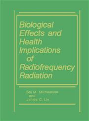 Biological Effects and Health Implications of Radiofrequency Radiation,0306415801,9780306415807