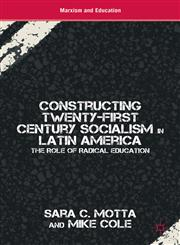 Constructing Twenty-First Century Socialism In Latin America The Role Of Radical Education,0230338232,9780230338234