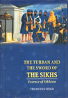 The Turban and the Sword of the Sikhs Essence of Sikhism - History and Exposition of Sikh Baptism, Sikh Symbols and Moral Code of the Sikhs : Rehitnamas 3rd Edition,8176014915,9788176014915
