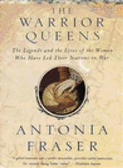 The Warrior Queens The Legends and the Lives of the Women Who Have Led Their Nations in War,0679728163,9780679728160