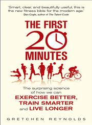 The First 20 Minute The Surprising Science of How We Can Exercise Better, Train Smarter and Live Longer,1848315023,9781848315020